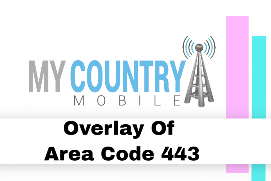 Overlay Of Area Code 443 - My Country Mobile