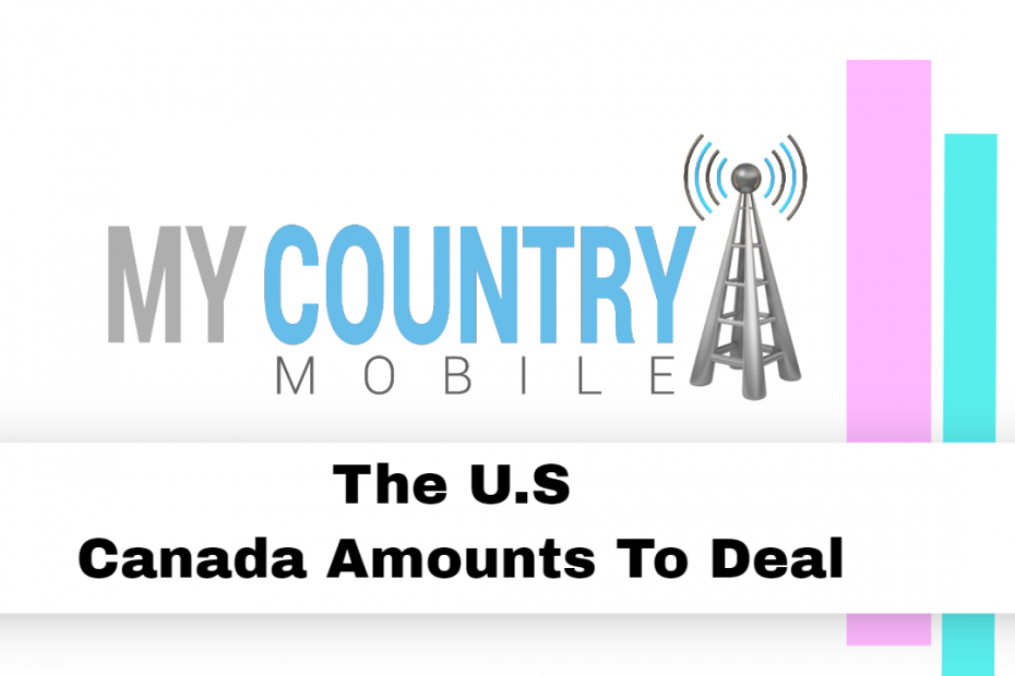 The U.S Canada Amounts to Deal - My Country Mobile