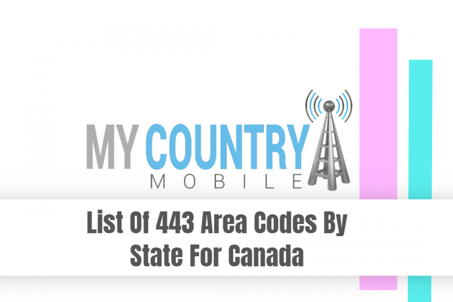 List Of 443 Area Codes By State For Canada - My Country Mobile
