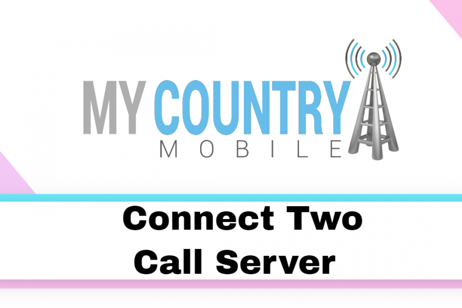 Connect Two Call Server - My Country Mobile