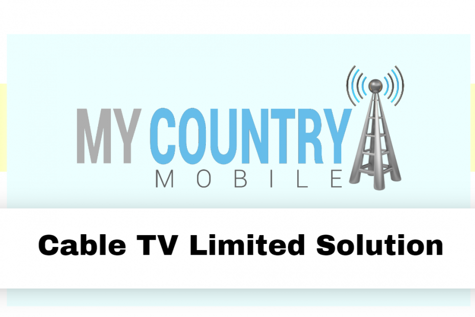 Cable TV Limited Solution - My Country Mobile