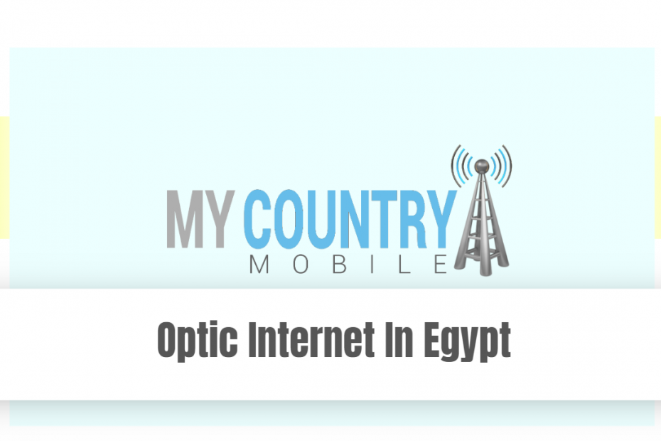 Optic Internet In Egypt - My Country Mobile