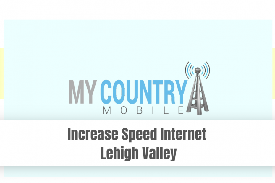 Increase Speed Internet Lehigh Valley - My Country Mobile