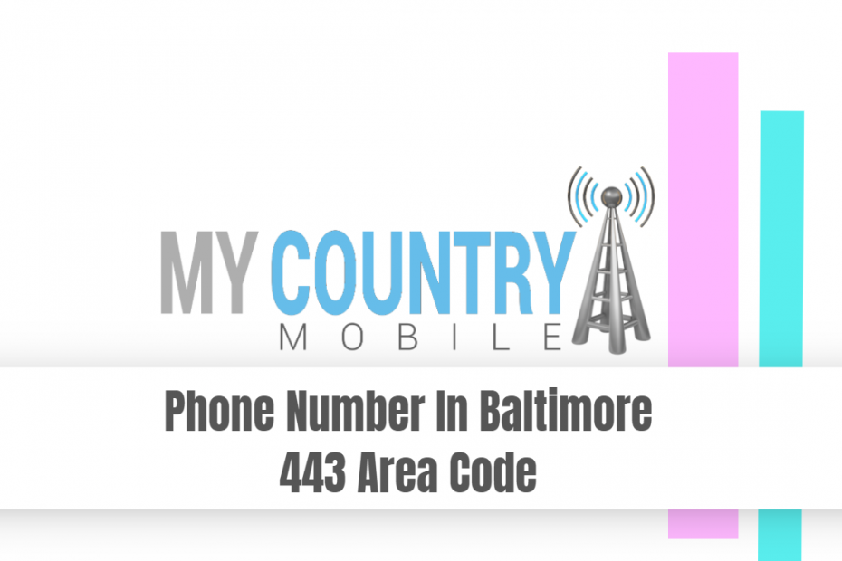 Phone Number In Baltimore 443 Area Code - My Country Mobile