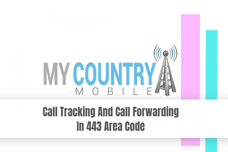 Call Tracking And Call Forwarding In 443 Area Code - My Country Mobile