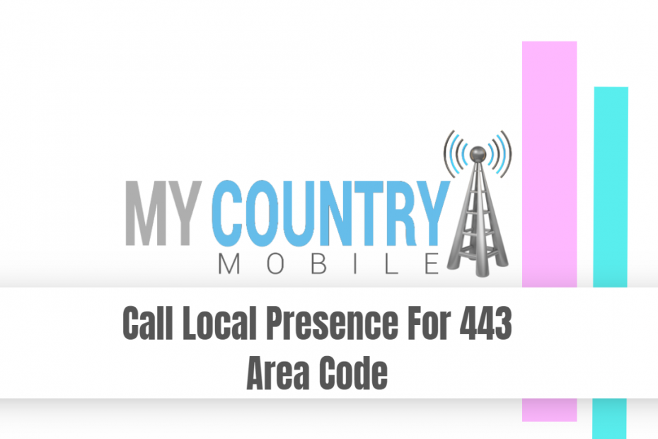 Call Local Presence For 443 Area Code - My Country Mobile