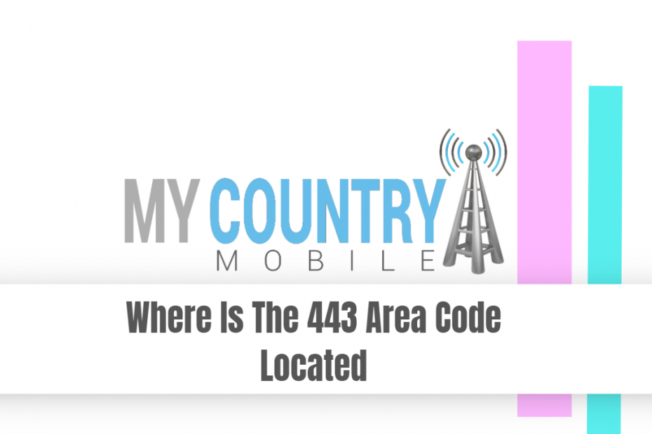 Where Is The 443 Area Code Located - My Country Mobile