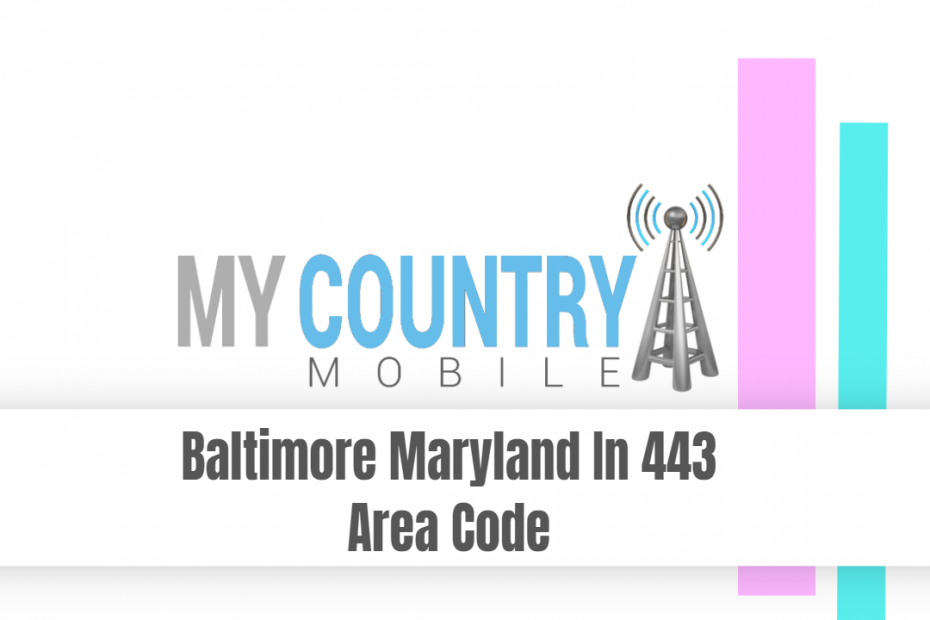 Baltimore Maryland In 443 Area Code - My Country Mobile