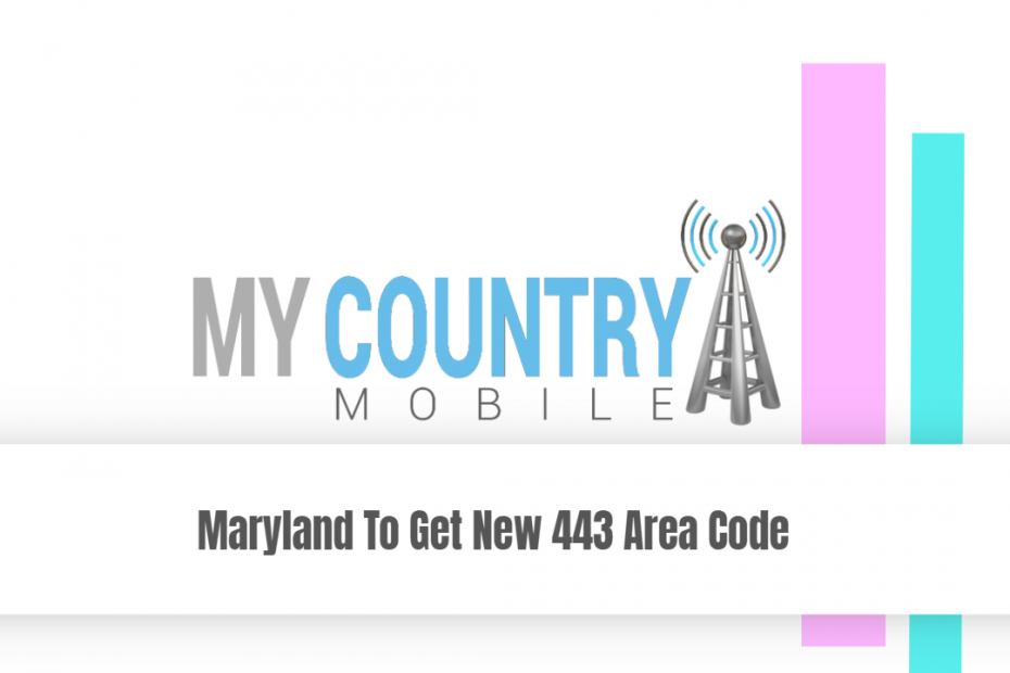 Maryland To Get New 443 Area Code - My Country Mobile