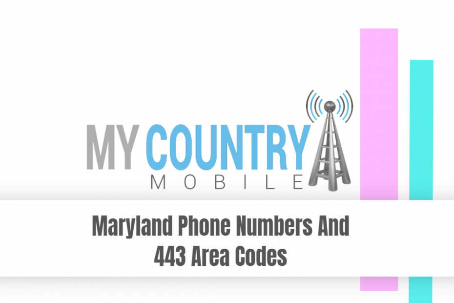 Maryland Phone Numbers And 443 Area Codes - My Country Mobile